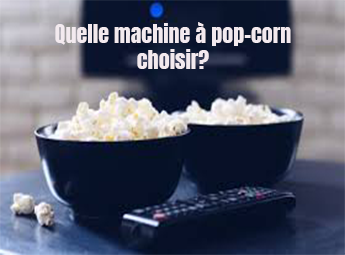 quelle machine à pop-corn choisir